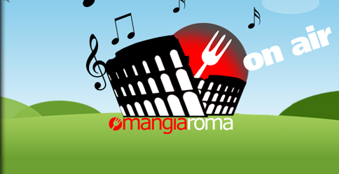 Il tuo Ristorante alla Radio! &#8220;Mangiaroma on air&#8221;